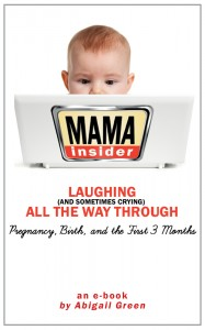 Mama Insider: Laughing (And Sometimes Crying) All the Way Through Pregnancy, Birth, and the First 3 Months, an ebook by Abigail Green