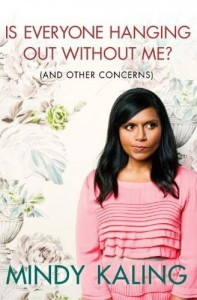 Is Everyone Hanging Out Without Me? by Mindy Kaling