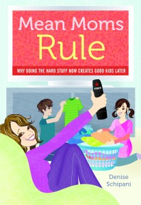 Mean Moms Rule, by Denise Schipani