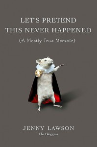 Let's Pretend This Never Happened: (A Mostly True Memoir), by Jenny Lawson, aka The Bloggess