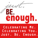 Just Be Enough