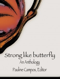Strong Like Butterfly: An Anthology, edited by Pauline Campos