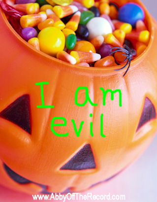 I am your kids' Halloween Candy and I am evil! www.AbbyOffTheRecord.com